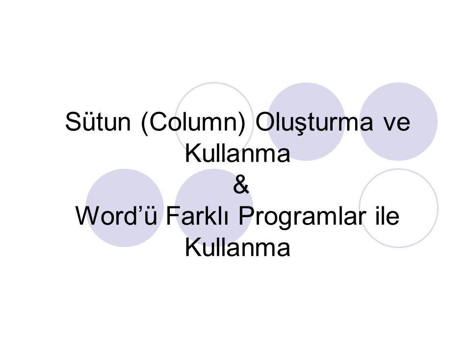 Sütun (Column) Oluşturma ve Kullanma & Word'ü Farklı Programlar ile Kullanma