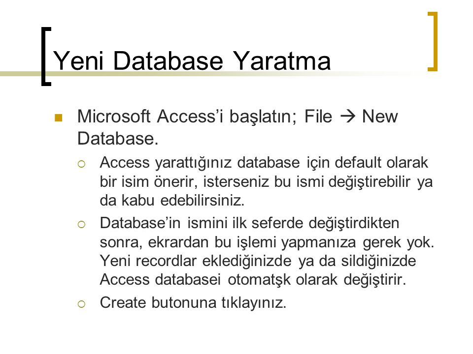 Yeni Database Yaratma Microsoft Access'i başlatın; File  New Database.