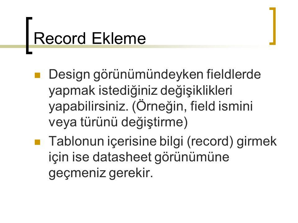 Record Ekleme Design görünümündeyken fieldlerde yapmak istediğiniz değişiklikleri yapabilirsiniz. (Örneğin, field ismini veya türünü değiştirme)