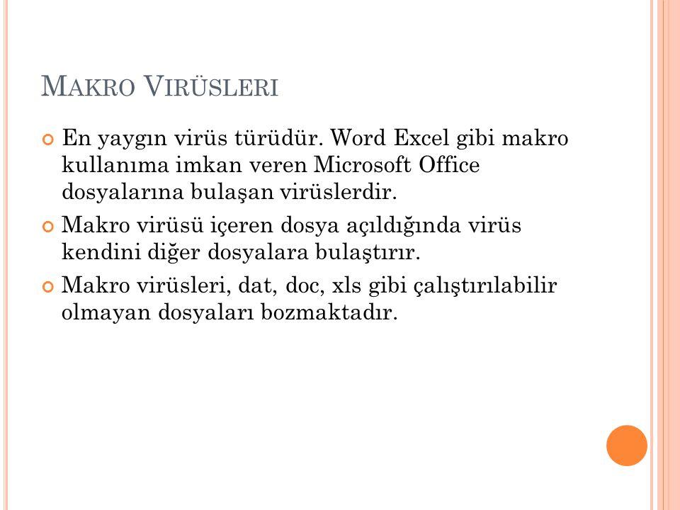 Makro Virüsleri En yaygın virüs türüdür. Word Excel gibi makro kullanıma imkan veren Microsoft Office dosyalarına bulaşan virüslerdir.