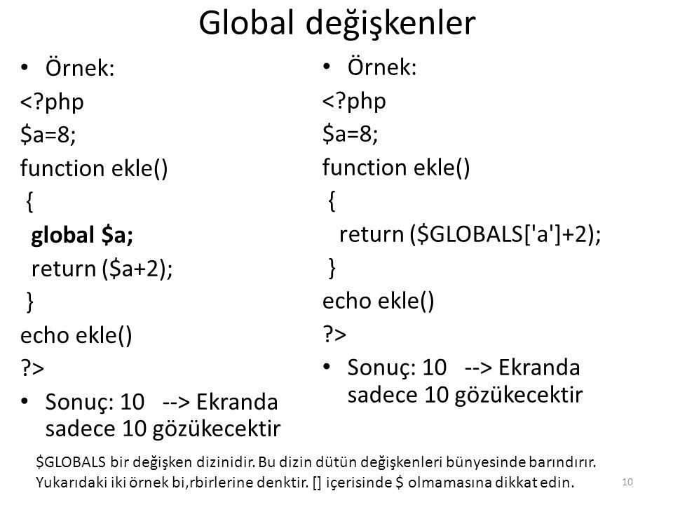 Global değişkenler Örnek: < php $a=8; function ekle() { global $a;
