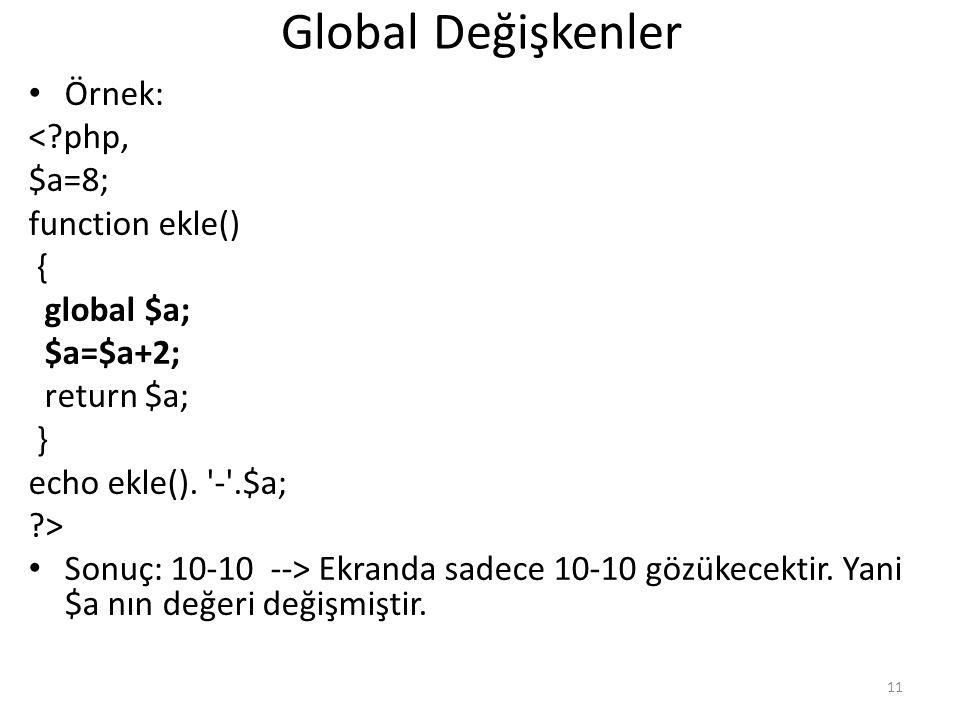 Global Değişkenler Örnek: < php, $a=8; function ekle() { global $a;