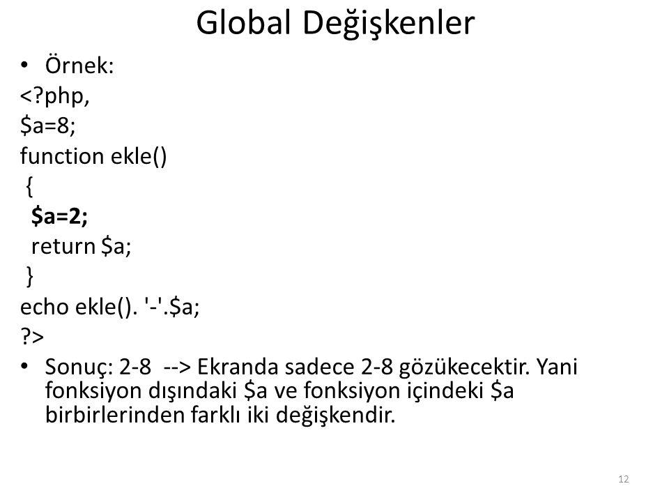 Global Değişkenler Örnek: < php, $a=8; function ekle() { $a=2;