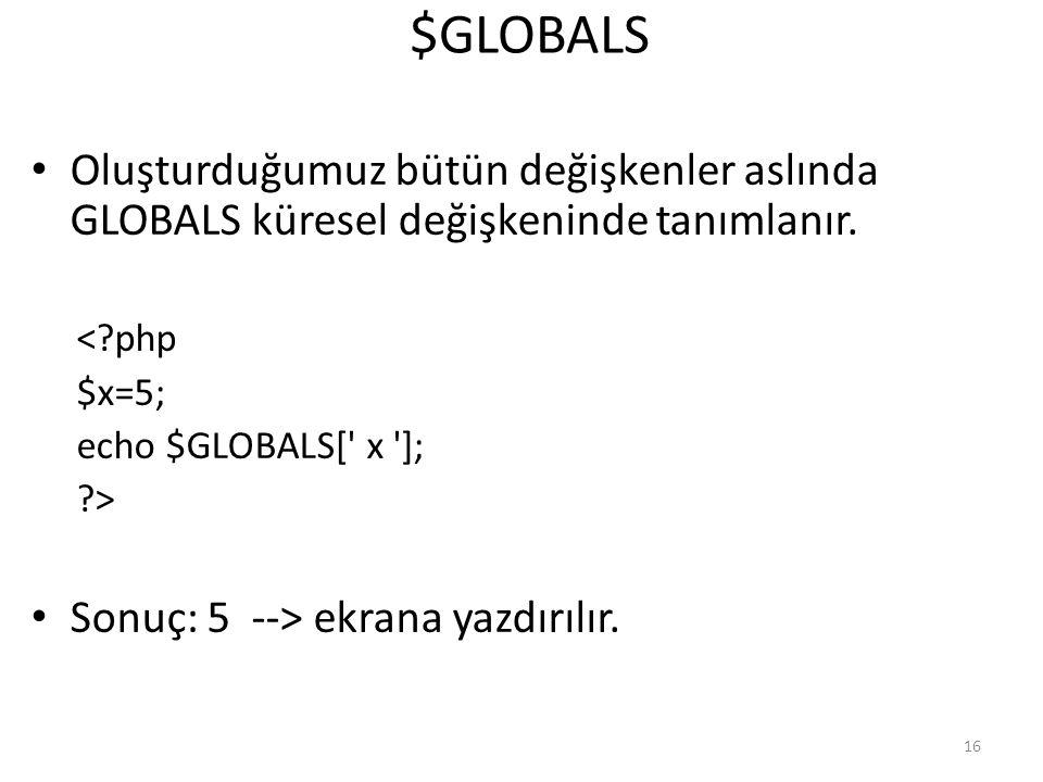 $GLOBALS Oluşturduğumuz bütün değişkenler aslında GLOBALS küresel değişkeninde tanımlanır. < php. $x=5;