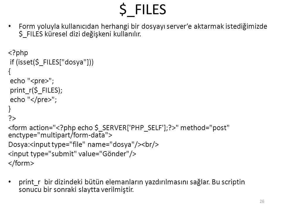 $_FILES Form yoluyla kullanıcıdan herhangi bir dosyayı server'e aktarmak istediğimizde $_FILES küresel dizi değişkeni kullanılır.