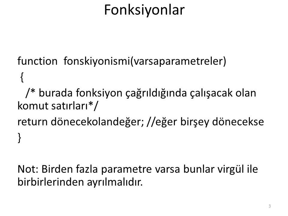 Fonksiyonlar function fonskiyonismi(varsaparametreler) {