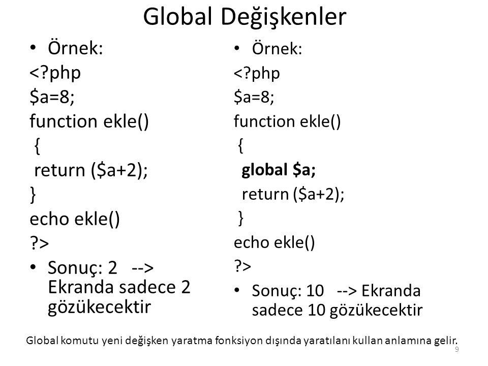 Global Değişkenler Örnek: < php $a=8; function ekle() {
