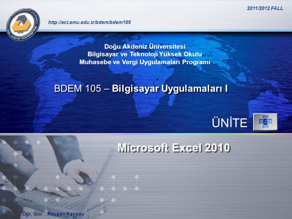 ÜNİTE Microsoft Excel 2010 BDEM 105 – Bilgisayar Uygulamaları I 6