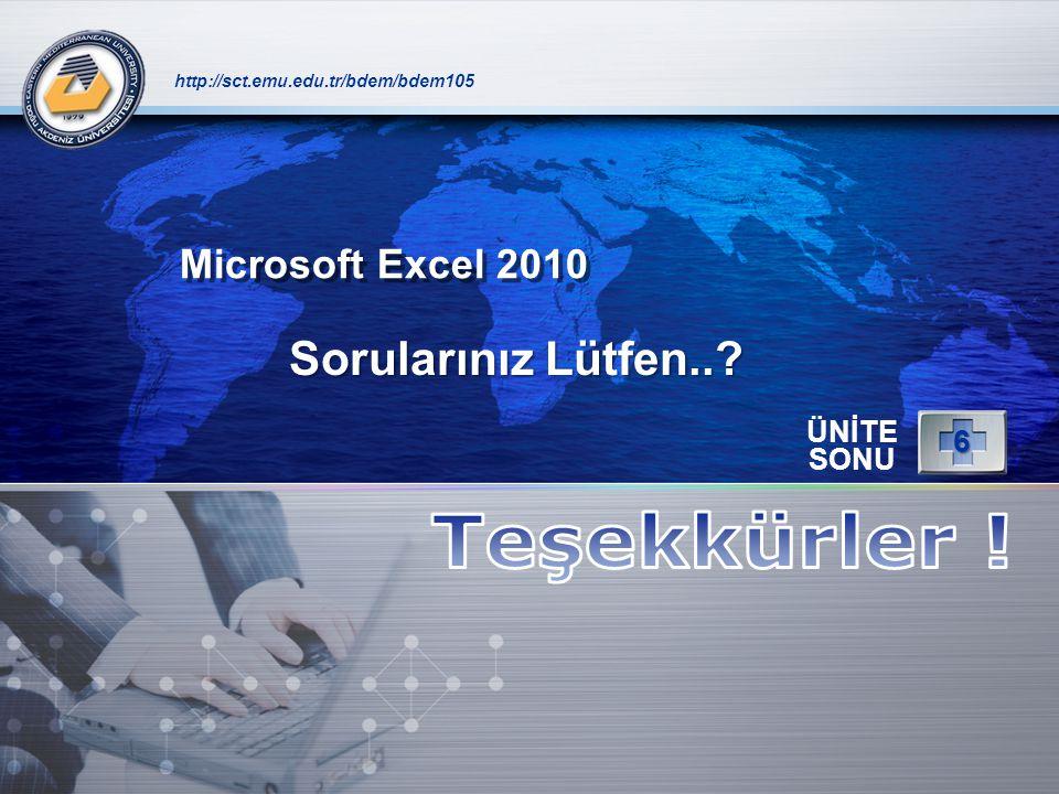 Teşekkürler ! Sorularınız Lütfen.. Microsoft Excel 2010 6 ÜNİTE SONU