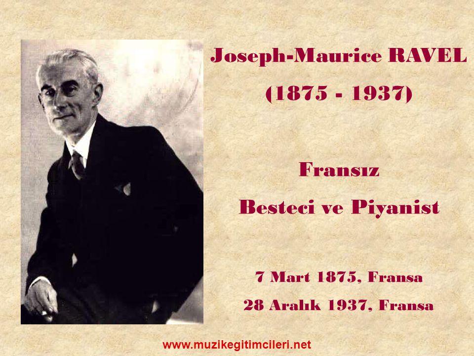 Joseph-Maurice RAVEL (1875 - 1937) Fransız Besteci ve Piyanist