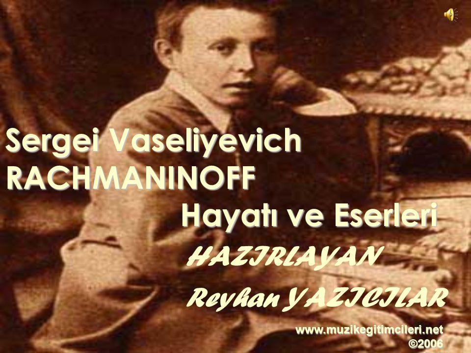 Sergei Vaseliyevich RACHMANINOFF Hayatı ve Eserleri