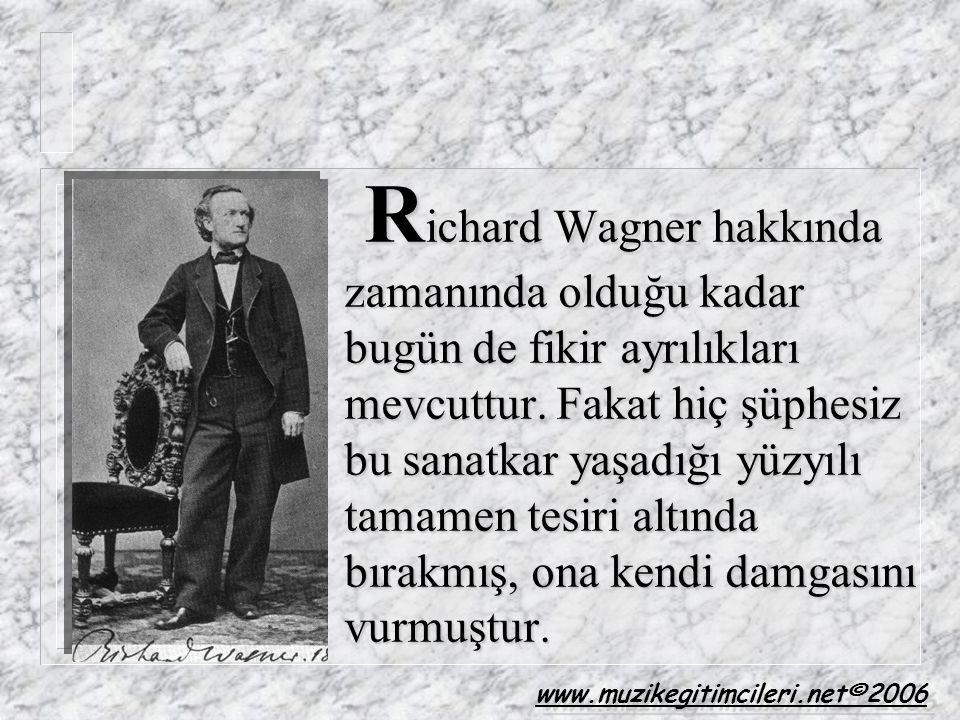Richard Wagner hakkında zamanında olduğu kadar bugün de fikir ayrılıkları mevcuttur. Fakat hiç şüphesiz bu sanatkar yaşadığı yüzyılı tamamen tesiri altında bırakmış, ona kendi damgasını vurmuştur.