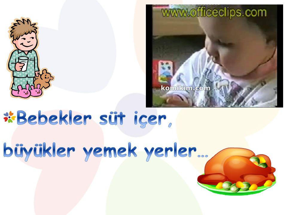 Bebekler süt içer, büyükler yemek yerler…