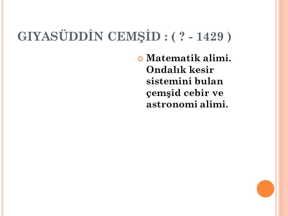 GIYASÜDDİN CEMŞİD : ( - 1429 )