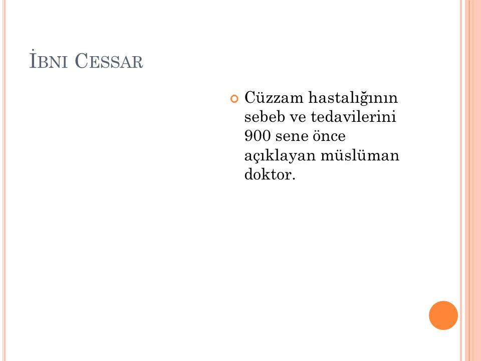 İbni Cessar Cüzzam hastalığının sebeb ve tedavilerini 900 sene önce açıklayan müslüman doktor.
