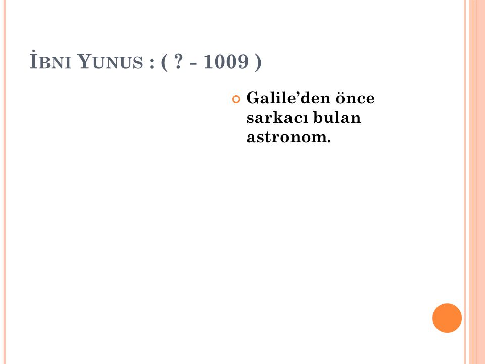 İbni Yunus : ( - 1009 ) Galile'den önce sarkacı bulan astronom.