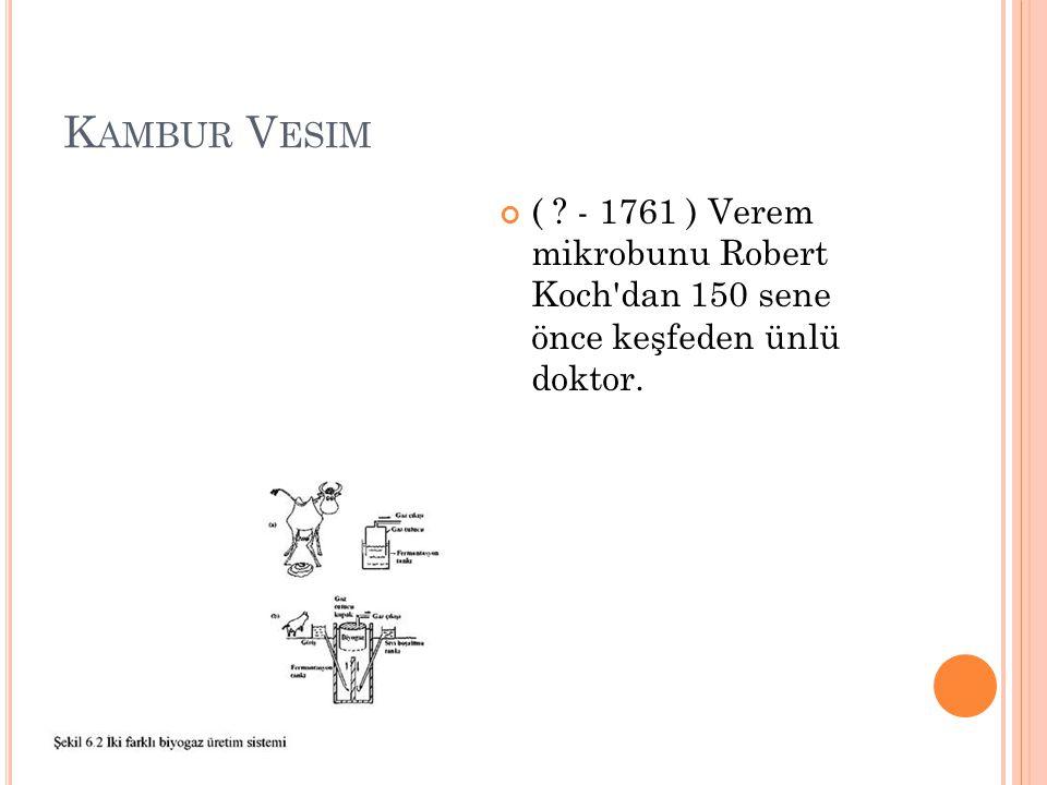 Kambur Vesim ( - 1761 ) Verem mikrobunu Robert Koch dan 150 sene önce keşfeden ünlü doktor.