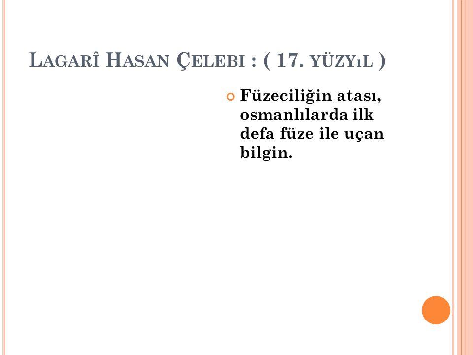 Lagarî Hasan Çelebi : ( 17. yüzyıl )