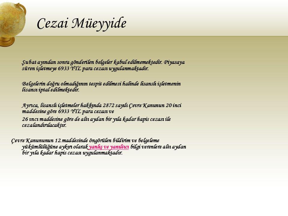 Cezai Müeyyide Şubat ayından sonra gönderilen belgeler kabul edilmemektedir. Piyasaya süren işletmeye 6933 YTL para cezası uygulanmaktadır.