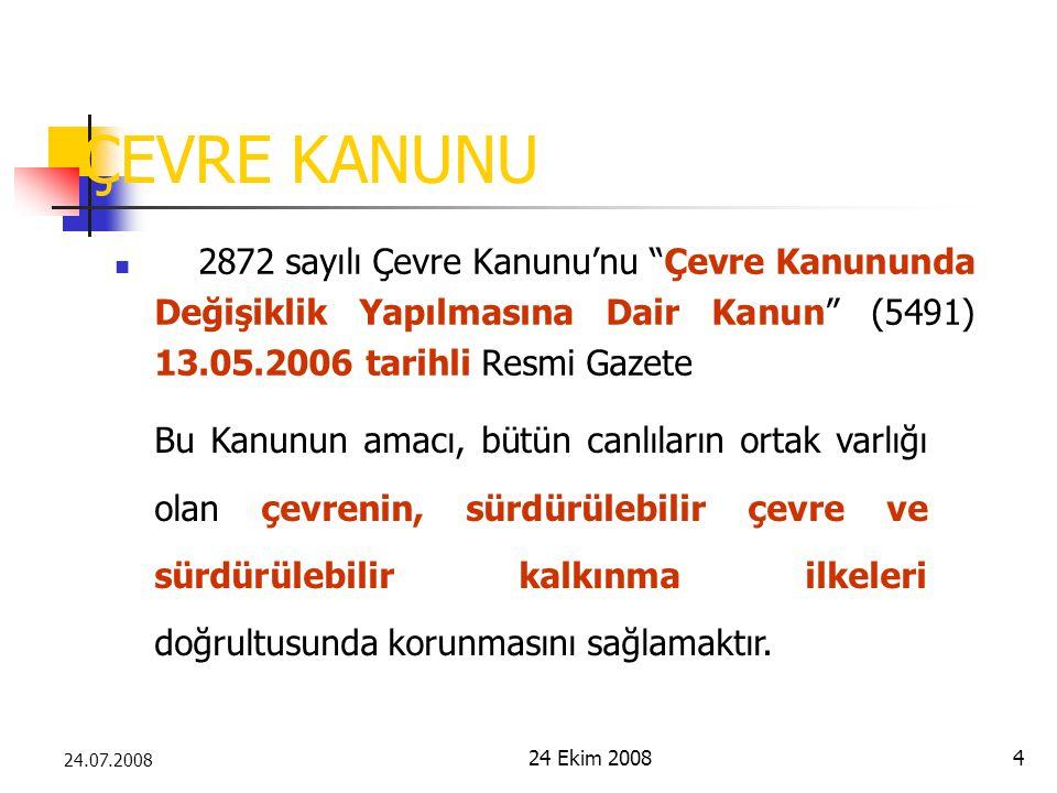ÇEVRE KANUNU 2872 sayılı Çevre Kanunu'nu Çevre Kanununda Değişiklik Yapılmasına Dair Kanun (5491) 13.05.2006 tarihli Resmi Gazete.