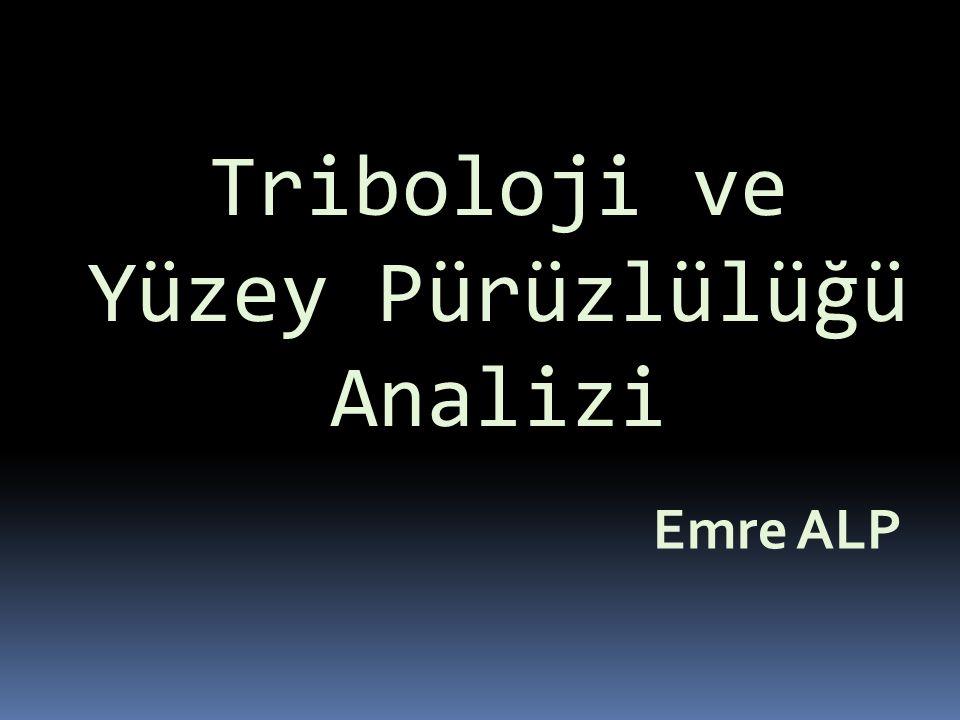 Triboloji ve Yüzey Pürüzlülüğü Analizi