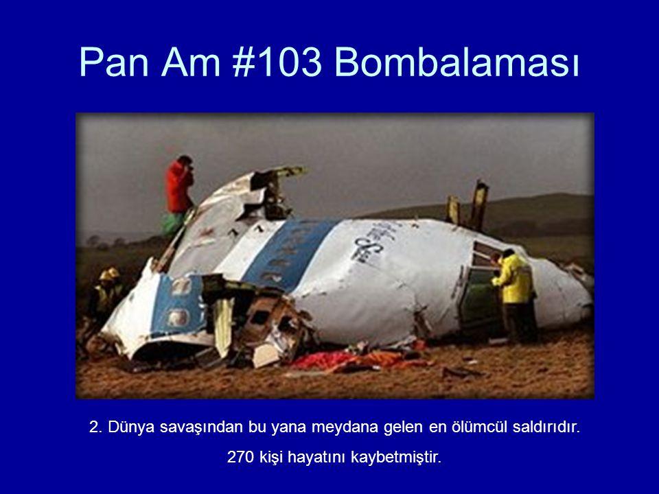 Pan Am #103 Bombalaması 2. Dünya savaşından bu yana meydana gelen en ölümcül saldırıdır.