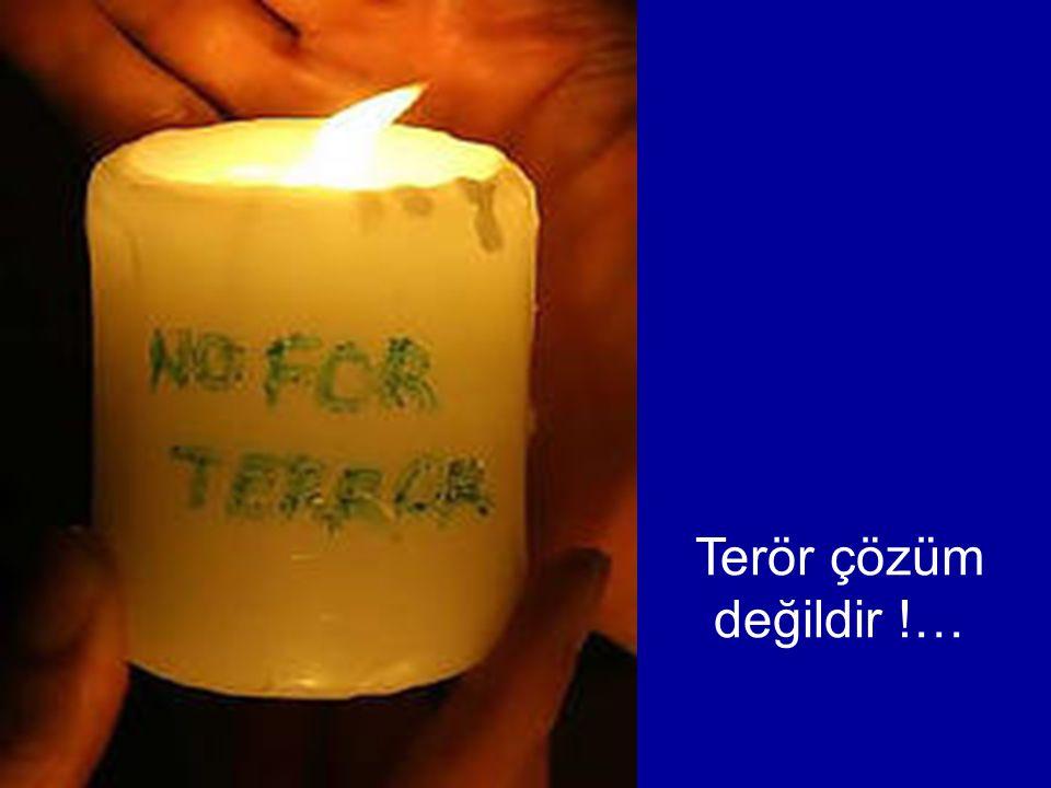 Terör çözüm değildir !…