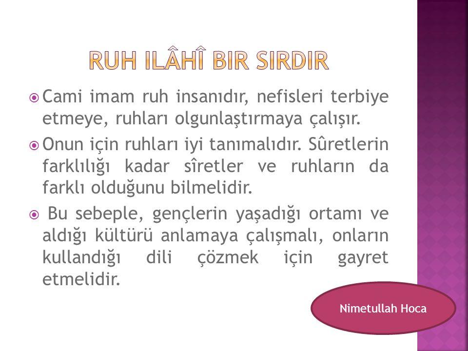 Ruh ilâhî bir sIRDIR Cami imam ruh insanıdır, nefisleri terbiye etmeye, ruhları olgunlaştırmaya çalışır.