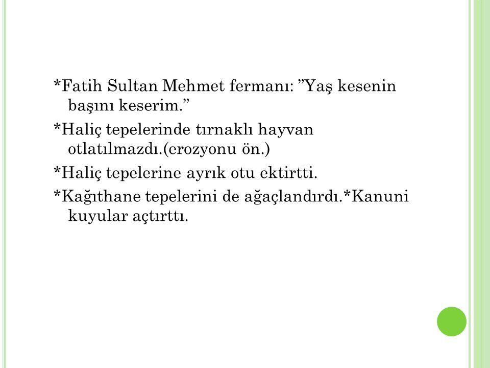 *Fatih Sultan Mehmet fermanı: Yaş kesenin başını keserim.