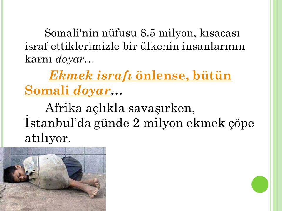Ekmek israfı önlense, bütün Somali doyar…