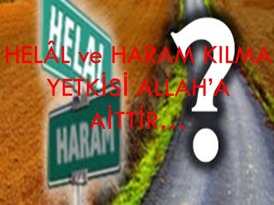 HELÂL ve HARAM KILMA YETKİSİ ALLAH'A AİTTİR…