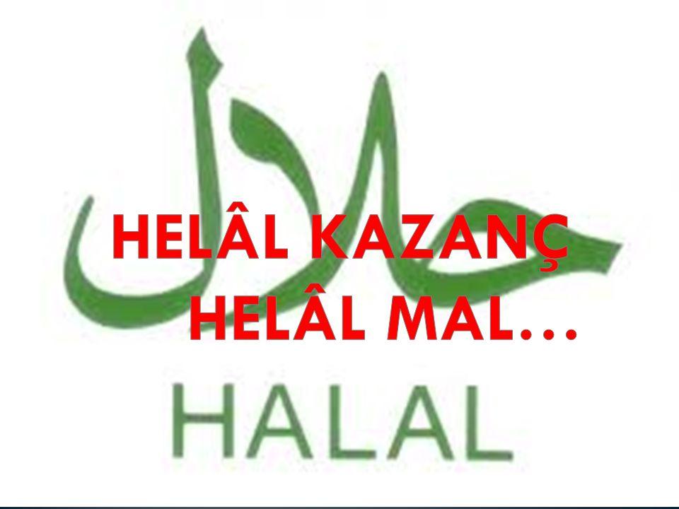 HELÂL KAZANÇ HELÂL MAL…