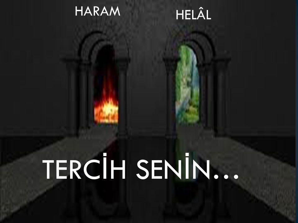 HARAM HELÂL TERCİH SENİN…