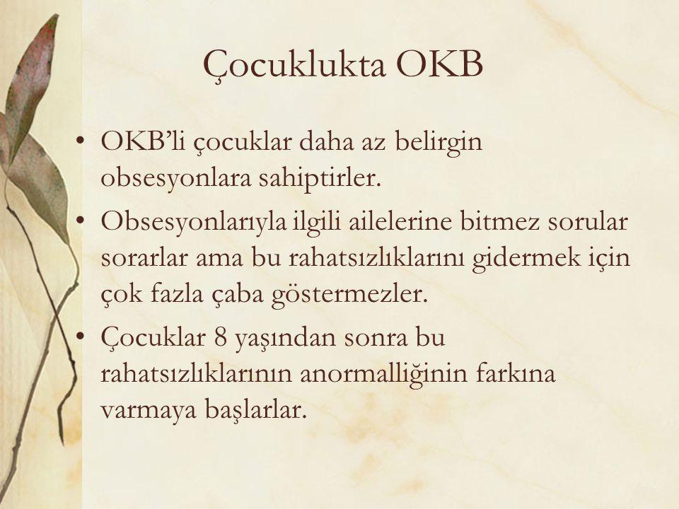 Çocuklukta OKB OKB'li çocuklar daha az belirgin obsesyonlara sahiptirler.