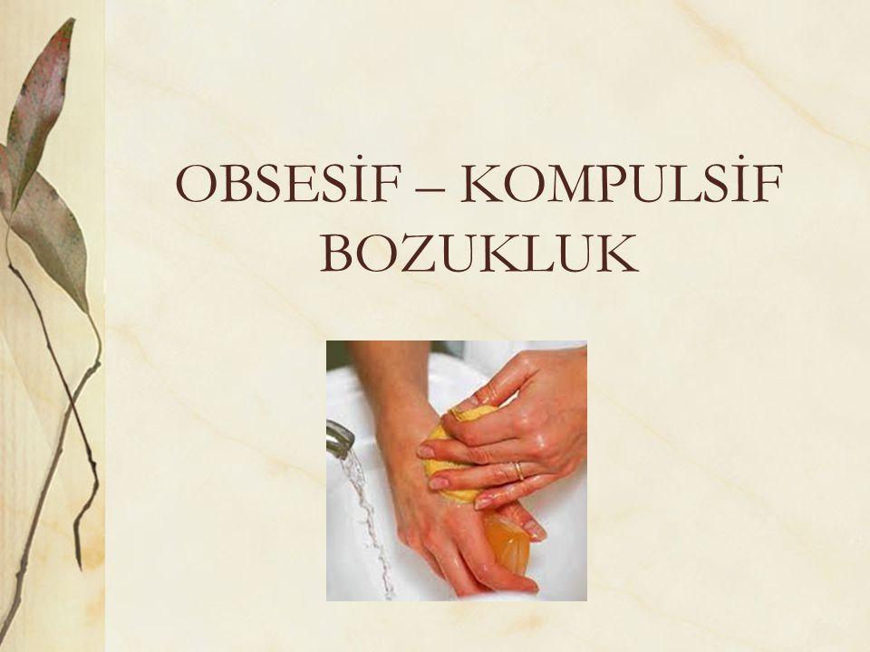 OBSESİF – KOMPULSİF BOZUKLUK