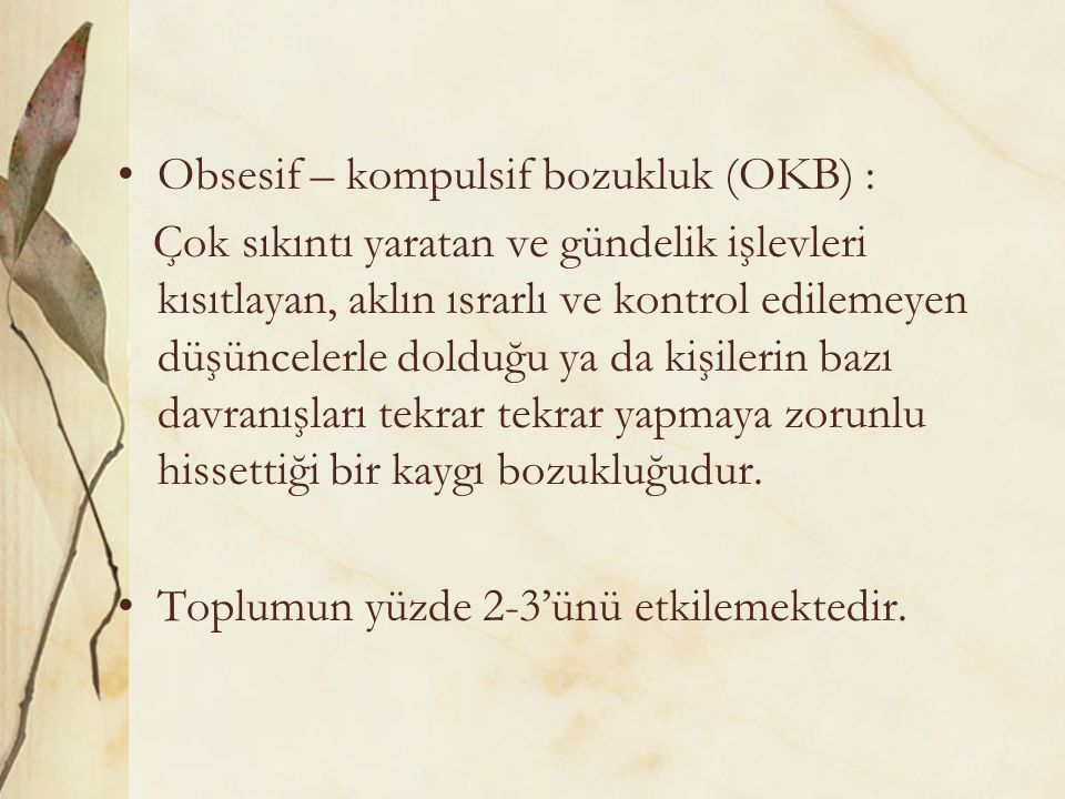 Obsesif – kompulsif bozukluk (OKB) :
