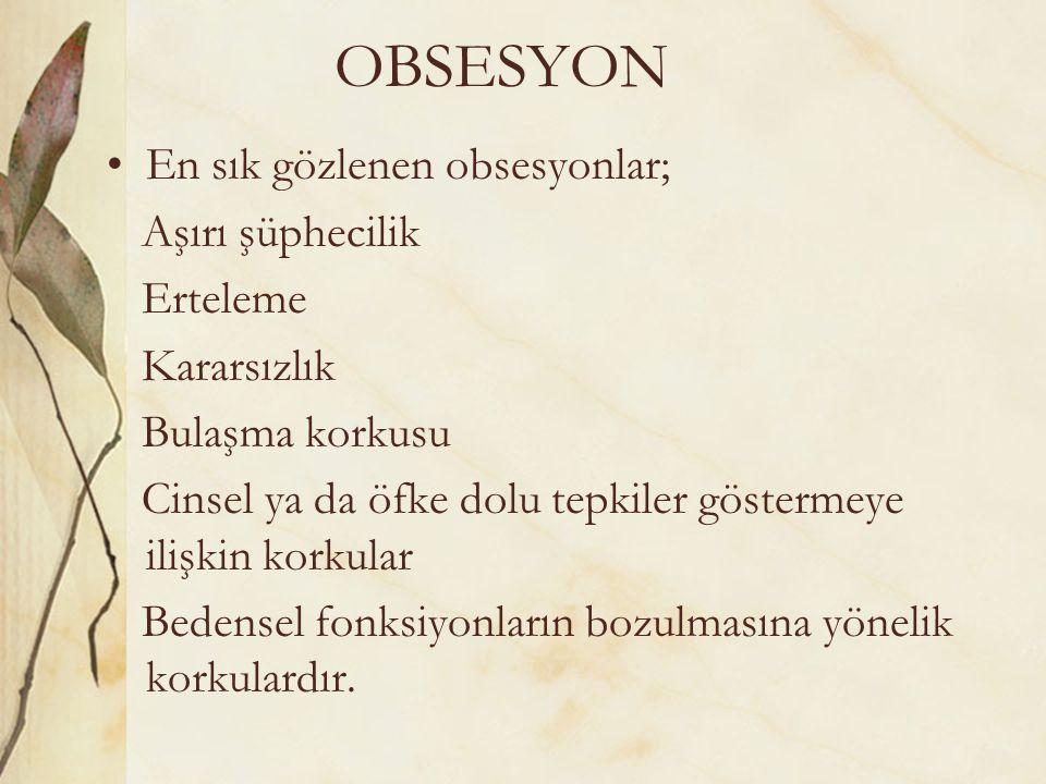 OBSESYON En sık gözlenen obsesyonlar; Aşırı şüphecilik Erteleme
