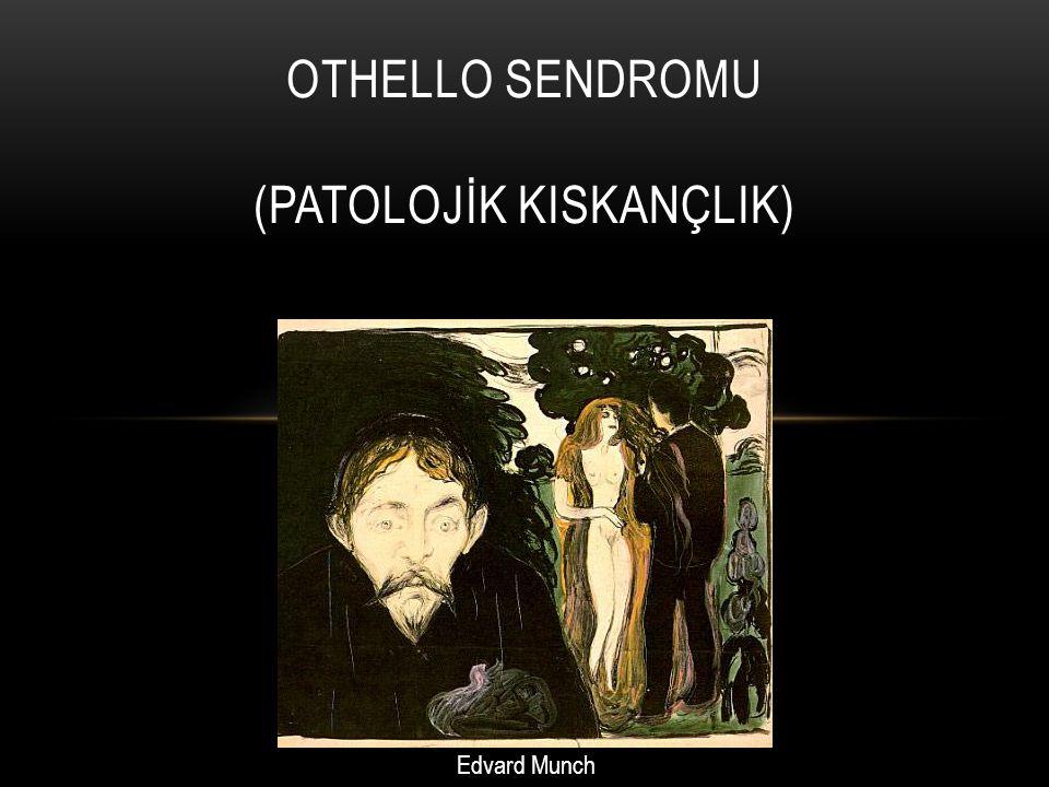 OTHELLO SENDROMU (PATOLOJİK KISKANÇLIK)