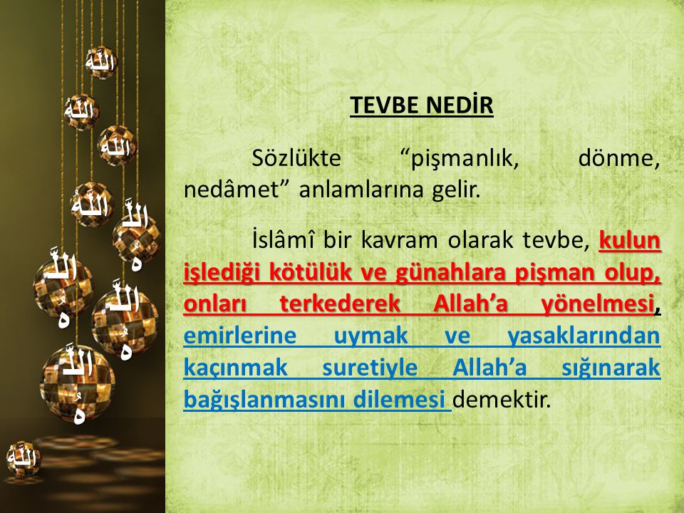 اللَّهُ TEVBE NEDİR. Sözlükte pişmanlık, dönme, nedâmet anlamlarına gelir.