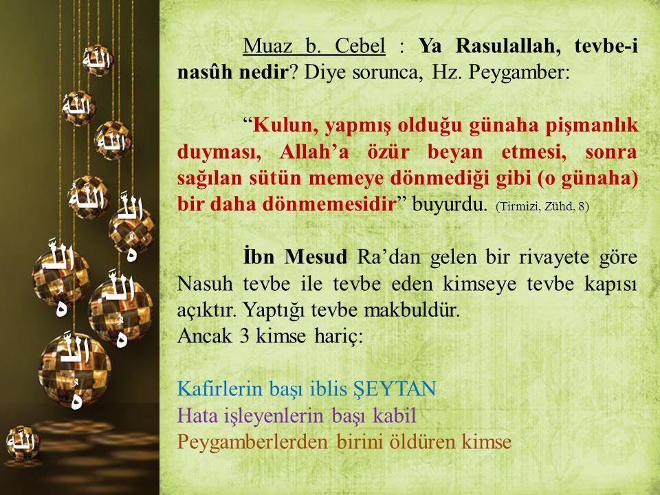 اللَّهُ Muaz b. Cebel : Ya Rasulallah, tevbe-i nasûh nedir Diye sorunca, Hz. Peygamber: