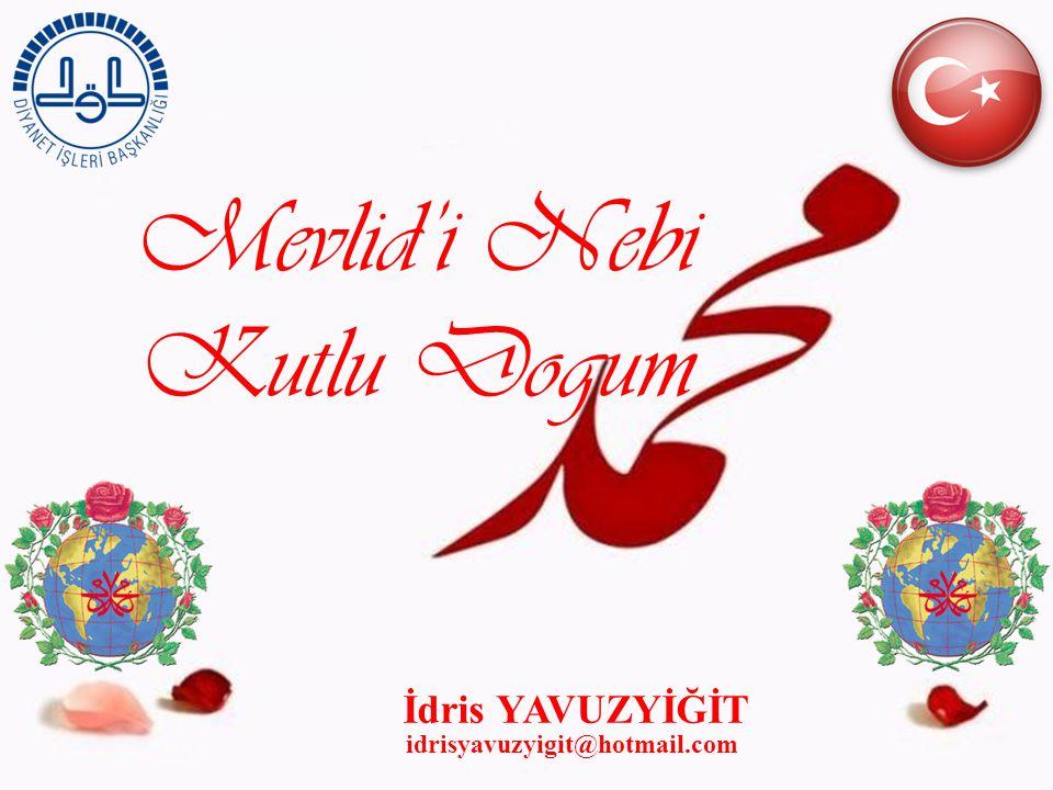Mevlid'i Nebi Kutlu Dogum İdris YAVUZYİĞİT idrisyavuzyigit@hotmail.com