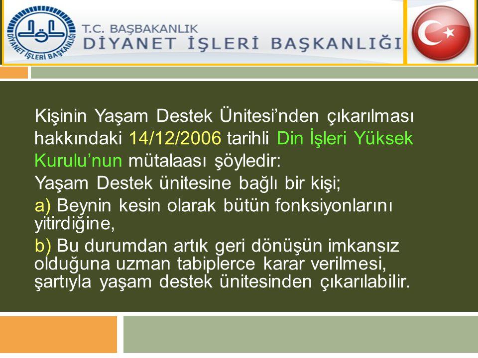 Kişinin Yaşam Destek Ünitesi'nden çıkarılması hakkındaki 14/12/2006 tarihli Din İşleri Yüksek Kurulu'nun mütalaası şöyledir: