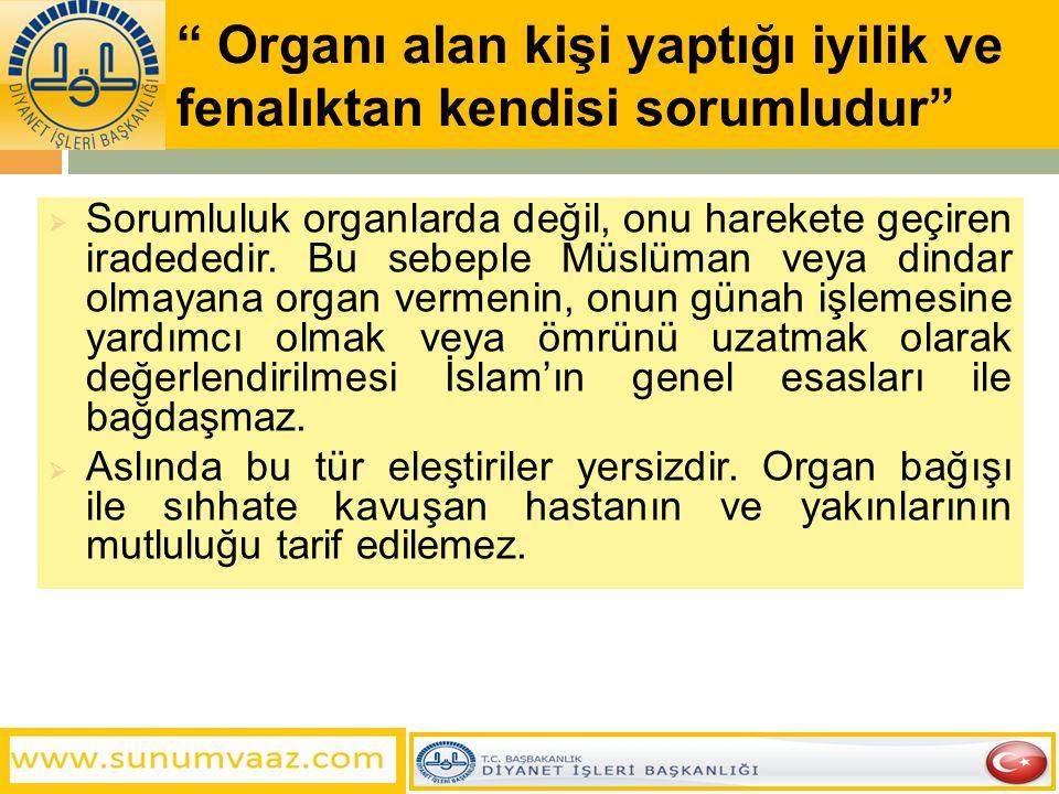 Organı alan kişi yaptığı iyilik ve fenalıktan kendisi sorumludur