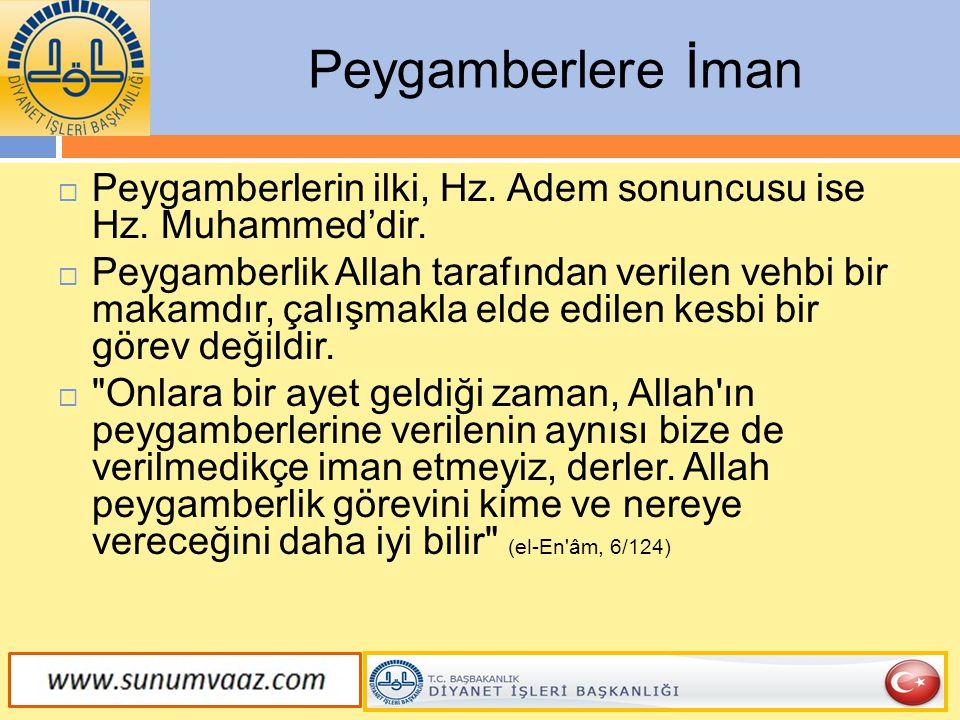 Peygamberlere İman Peygamberlerin ilki, Hz. Adem sonuncusu ise Hz. Muhammed'dir.