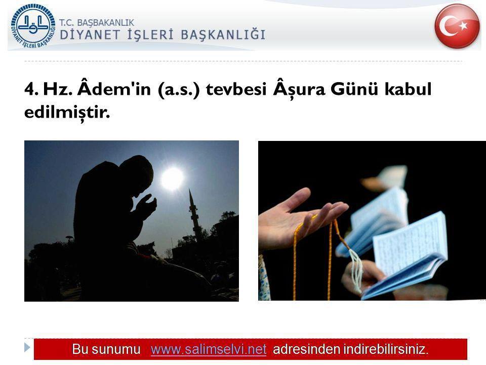 4. Hz. Âdem in (a.s.) tevbesi Âşura Günü kabul edilmiştir.