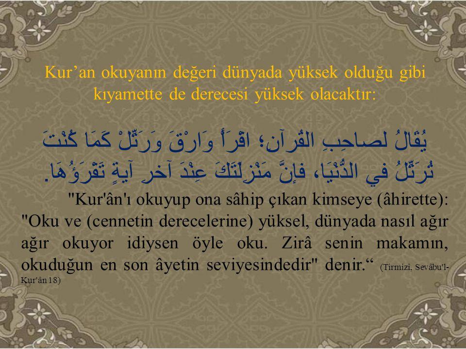 Kur'an okuyanın değeri dünyada yüksek olduğu gibi kıyamette de derecesi yüksek olacaktır: