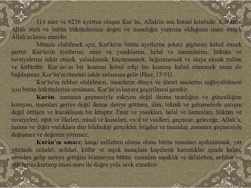 114 sûre ve 6236 âyetten oluşan Kur'ân, Allah ın son kutsal kitabıdır