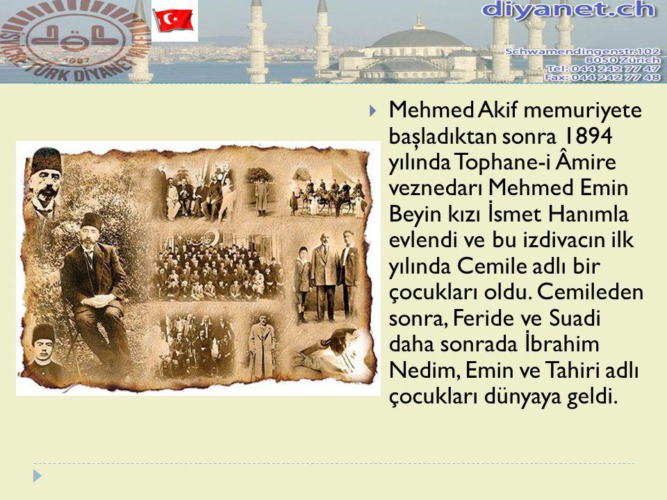 Mehmed Akif memuriyete başladıktan sonra 1894 yılında Tophane-i Âmire veznedarı Mehmed Emin Beyin kızı İsmet Hanımla evlendi ve bu izdivacın ilk yılında Cemile adlı bir çocukları oldu.