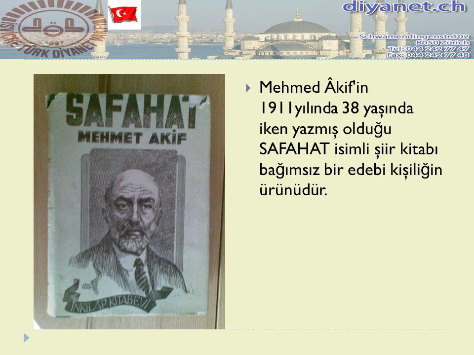 Mehmed Âkif in 1911yılında 38 yaşında iken yazmış olduğu SAFAHAT isimli şiir kitabı bağımsız bir edebi kişiliğin ürünüdür.