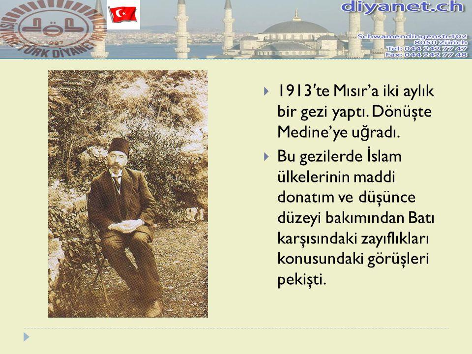 1913′te Mısır'a iki aylık bir gezi yaptı. Dönüşte Medine'ye uğradı.